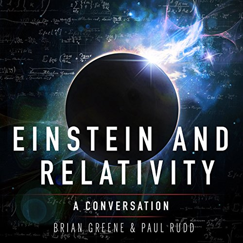 Einstein and Relativity: A Conversation by Paul Rudd and Brian Greene cover art