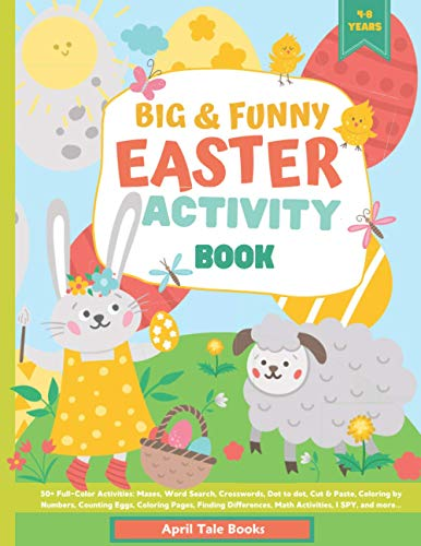 Big & Funny Easter Activity Book: 50+ Full-Color Activities. Mazes, Word Search, Crosswords, Dot to dot, Cut & Paste, Coloring by Numbers, Counting ... Math Activities, I SPY, and more...