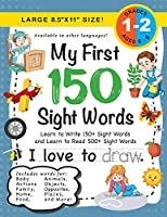 My First 150 Sight Words Workbook: (Ages 6-8) Learn to Write 150 and Read 500 Sight Words (Body, Actions, Family, Food, Opposites, Numbers, Shapes, Jobs, Places, Nature, Weather, Time and More!)
