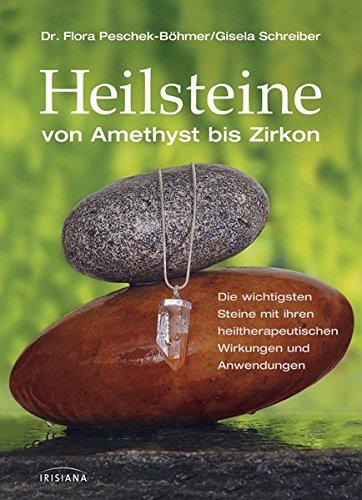 Peschek-Böhmer, Flora u. Schreiber, Gisela<br />Heilsteine: von Amethyst bis Zirkon