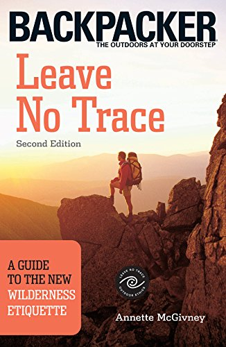 Leave No Trace: A Guide to the New Wilderness Etiquette (Backpacker)