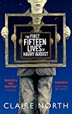 The First Fifteen Lives of Harry August: The word-of-mouth bestseller you won't want to miss [Lingua Inglese]
