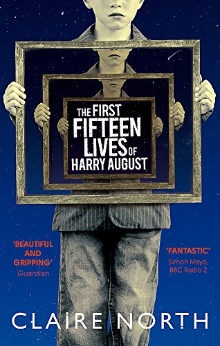 The First Fifteen Lives of Harry August: The word-of-mouth bestseller you...