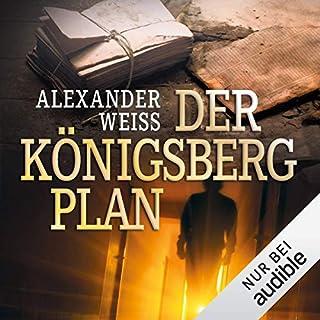 Der Königsberg-Plan                   Autor:                                                                                                                                 Alexander Weiss                               Sprecher:                                                                                                                                 Josef Vossenkuhl                      Spieldauer: 17 Std. und 32 Min.     186 Bewertungen     Gesamt 4,0
