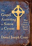 The Gospel According to Simon of Cyrene: What Every Catholic Should Know
