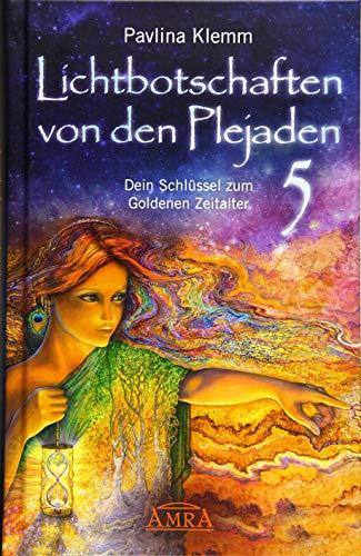 Lichtbotschaften von den Plejaden Band 5: Dein Schlüssel zum Goldenen Zeitalter