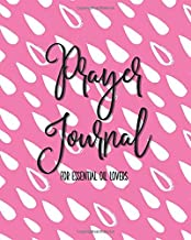 Prayer Journal for Essential Oil Lovers: An Aromatherapy Infused Inspirational Worship Tool to Connect with God and Speak Life over Loved Ones | Hot Pink Drops
