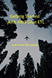 Getting Started with AWS Glue ETL: Learn from the scratch