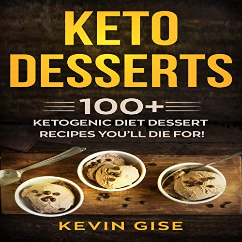 Keto Desserts: 100+ Ketogenic Diet Dessert Recipes You'll Die For! audiobook cover art