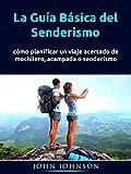 La Guía Básica del Senderismo: cómo planificar un viaje acertado de mochilero, acampada o senderismo