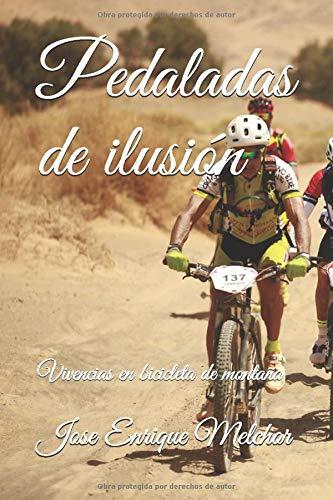 Pedaladas de ilusión: Vivencias en bicicleta de montaña (Spanish Edition)