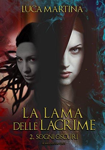 La Lama delle Lacrime - Libro II Sogni Oscuri (La Saga della Lama delle Lacrime Vol. 2)