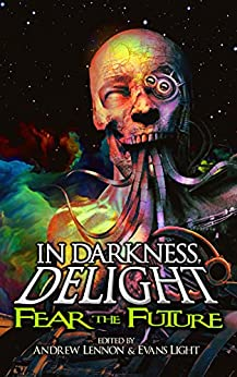 In Darkness, Delight: Fear the Future by [Penn Jillette, Lisa Morton, Max Booth III, Michael Laimo, Eric J. Guignard, Tim Curran, William Miekle, Joanna Koch, Evans Light, Andrew Lennon]