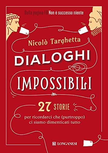 Dialoghi impossibili: 27 storie per ricordarci che (purtroppo) ci siamo dimenticati tutto