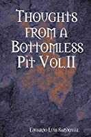 Thoughts from a Bottomless Pit Vol.II