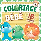 Coloriage Bebe 18 mois: Livre d'activité coloriage idéal pour les enfants et bébés de 18 mois - 68 dinosaures rigolos à colorier avec dessins simples et bords épais ! - Pour filles & garçons