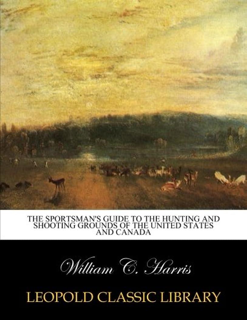 ジャズ傾向孤独なThe sportsman's guide to the hunting and shooting grounds of the United States and Canada