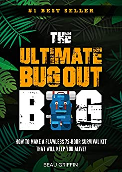 Bug Out Bag: The Ultimate Bug Out Bag - How to Make a Flawless 72-Hour Disaster Survival Kit that WILL KEEP YOU ALIVE by [Beau Griffin]