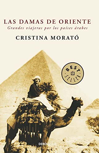 Las damas de Oriente: Grandes viajeras por los países árabes