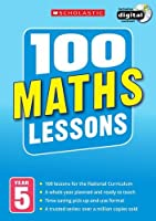 100 Maths Lessons: Year 5 (100 Lessons - New Curriculum)