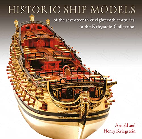 Historic Ship Models of the Seventeenth and Eighteenth Centuries in the Kriegstein Collection