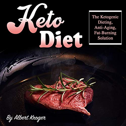 Keto Diet: The Ketogenic Dieting, Anti-Aging, Fat-Burning Solution audiobook cover art