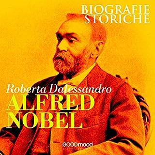 Alfred Nobel     Biografie Storiche              Di:                                                                                                                                 Roberta Dalessandro                               Letto da:                                                                                                                                 Fabio Zulli,                                                                                        Tamara Fagnocchi                      Durata:  34 min     18 recensioni     Totali 4,5