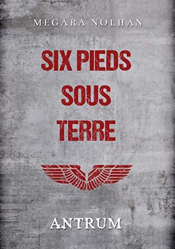 Six Pieds Sous Terre: Tome 1 : Antrum eBook: Nolhan, Megära: Amazon.fr