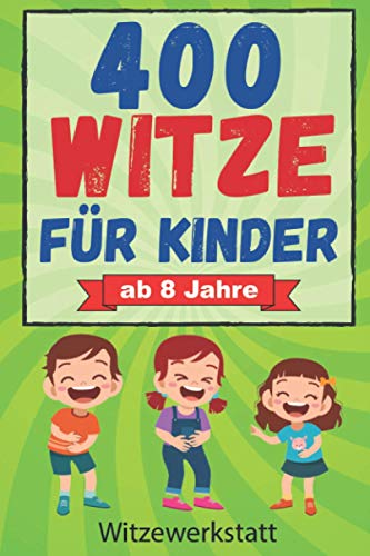 400 Witze für Kinder ab 8 Jahre: Das Witzebuch für Mädchen und Jungen ab 8, zum Auswendiglernen und Weitererzählen. Ideal für Grundschulkinder zur Förderung des Lesens, Lachspaß für Jung und Alt