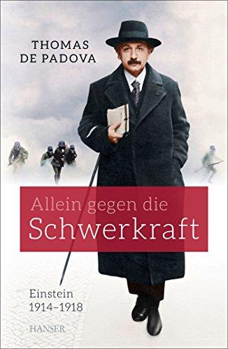 Allein gegen die Schwerkraft: Einstein 1914 – 1918