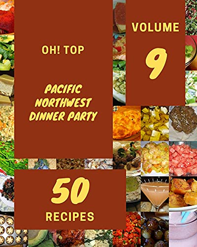 Oh! Top 50 Pacific Northwest Dinner Party Recipes Volume 9: Let's Get Started with The Best Pacific Northwest Dinner Party Cookbook! (English Edition)
