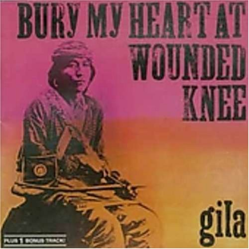 Gila: Bury My Heart At Wounded Knee (Audio CD)