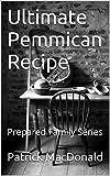 Ultimate Pemmican Recipe: Prepared Family Series
