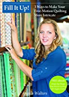 Fill It Up!: 3 Ways to Make Your Free-Motion Quilting More Intricate [DVD]