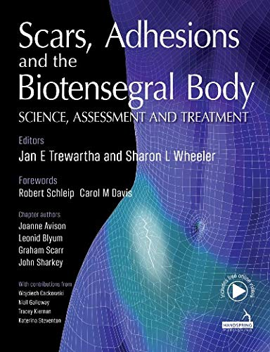 Scars, Adhesions and the Biotensegral Body: Science, Assessment and Treatment (English Edition)