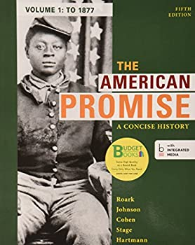 Loose-leaf Version for The American Promise: A Concise History,  Volume 1: To 1877 1457648148 Book Cover