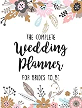 The Complete Wedding Planner For Brides To Be: Planning Notebook With Checklists, Worksheets & Journal Pages To Plan, Budget & Control Your Big Day