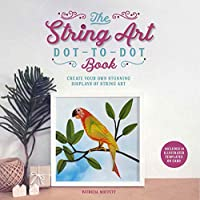 The String Art Dot-to-Dot Book: Create 10 stunning works of string art