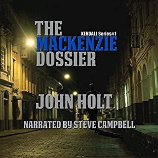 The Mackenzie Dossier                   By:                                                                                                                                 John Holt                               Narrated by:                                                                                                                                 Steve Campbell                      Length: 14 hrs and 11 mins     8 ratings     Overall 3.8