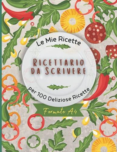 Le Mie Ricette: Ricettario Da Scrivere: Per 100 Deliziose For Ricette Contiene Sommario / 8,5 x 11poll:104 pagine.