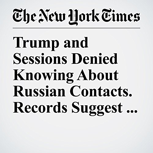 Trump and Sessions Denied Knowing About Russian Contacts. Records Suggest Otherwise. audiobook cover art