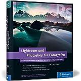 Lightroom und Photoshop für Fotografen: Aktuell zu Lightroom 6/CC und Photoshop CC