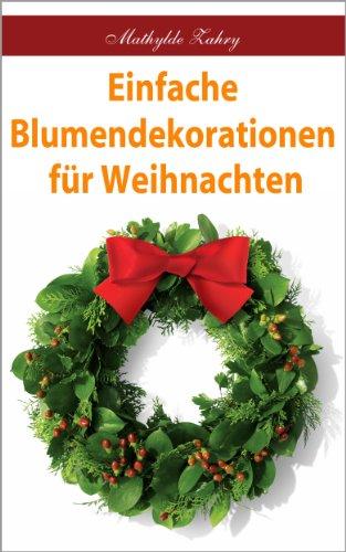 Einfache Blumendekorationen für Weihnachten: Selbstgebastelte Blumenarrangements für Ihr Zuhause