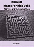 Difficult Mazes For Kids Vol 5: 100+ Fun and Challenging Mazes