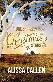 Under Christmas Stars (A Woodlea Novel, #2) by [Alissa Callen]