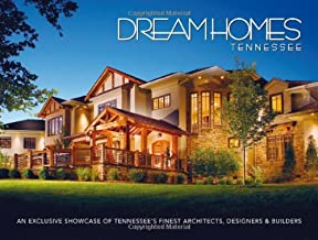 Dream Homes Tennessee: An Exclusive Showcase of Tennessee's Finest Architects, Designers and Builders