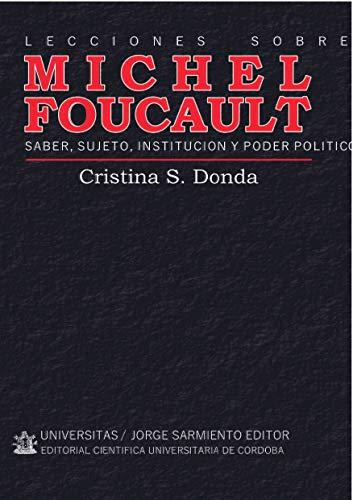 Lecciones sobre Michel Foucault: Saber, sujeto, institución y poder político (Spanish Edition)