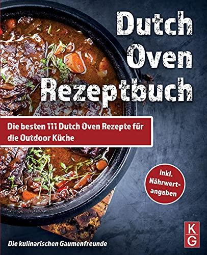 DUTCH OVEN REZEPTBUCH: Die besten 111 Dutch Oven Rezepte für die Outdoor Küche. Genussvoll kochen, schmoren & grillen mit dem Black Pot! Camping und zuhause. inkl Nährwertangaben. Dutch Oven Kochbuch