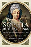 Sophia: Mother of Kings: The Finest Queen Britain Never Had