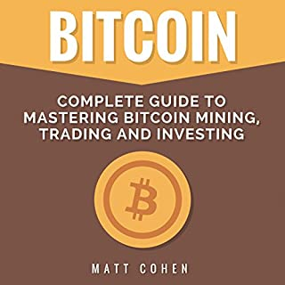 Bitcoin: Complete Guide to Mastering Bitcoin Mining, Trading, and Investing cover art